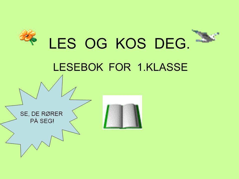 LES OG KOS DEG. LESEBOK FOR 1.KLASSE SE, DE RØRER PÅ SEG!