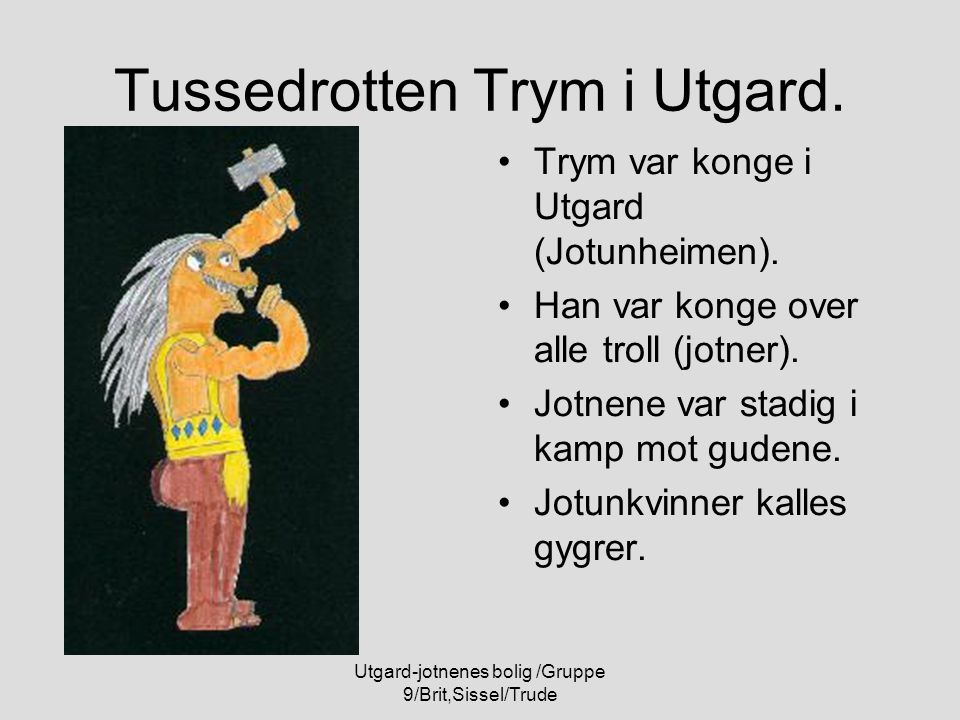 Tussedrotten Trym i Utgard.