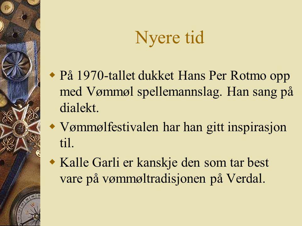 Nyere tid På 1970-tallet dukket Hans Per Rotmo opp med Vømmøl spellemannslag. Han sang på dialekt. Vømmølfestivalen har han gitt inspirasjon til.