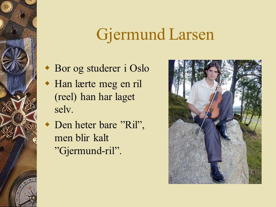 Gjermund Larsen Bor og studerer i Oslo