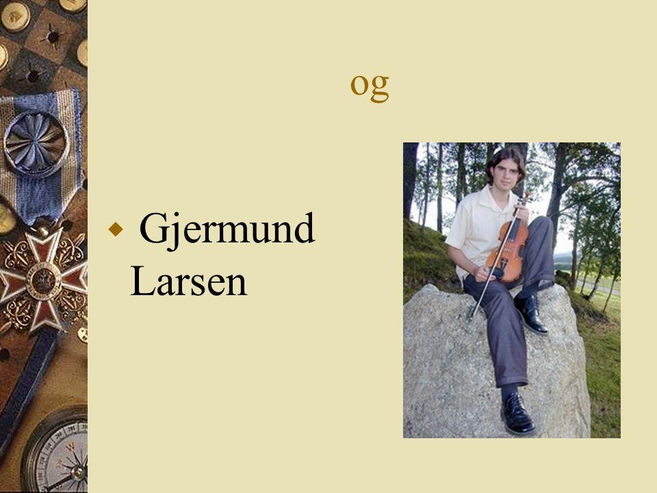 og Gjermund Larsen