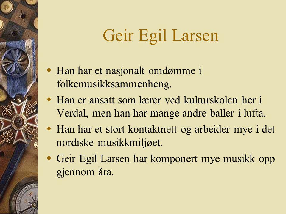 Geir Egil Larsen Han har et nasjonalt omdømme i folkemusikksammenheng.