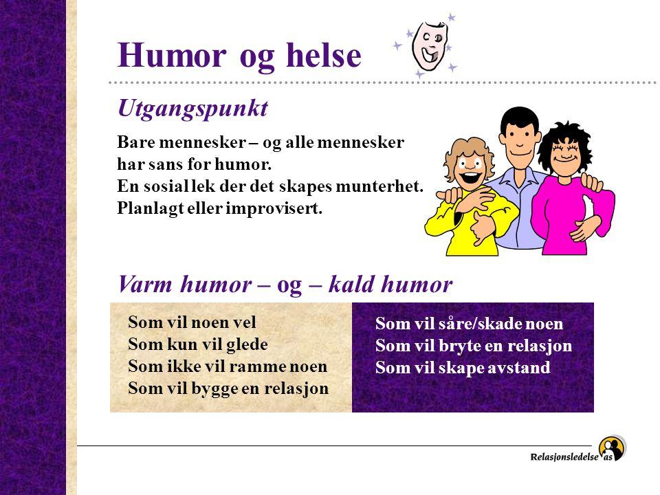 Humor og helse Utgangspunkt Varm humor – og – kald humor