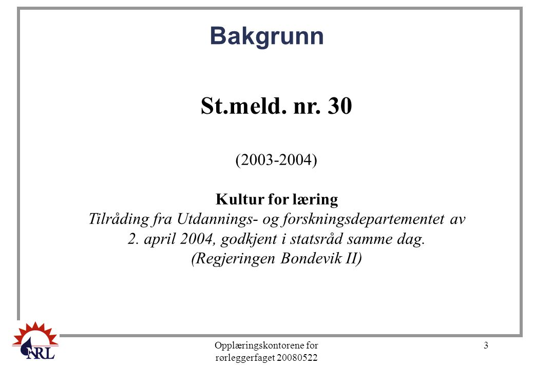 Bakgrunn St.meld. nr. 30 (2003-2004) Kultur for læring