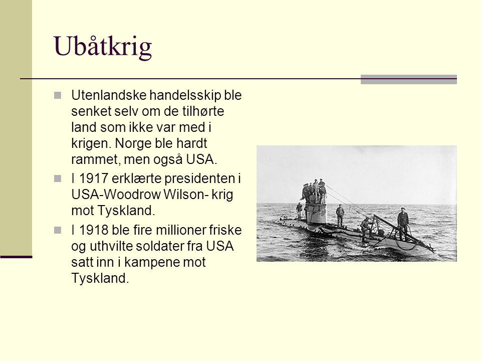 Ubåtkrig Utenlandske handelsskip ble senket selv om de tilhørte land som ikke var med i krigen. Norge ble hardt rammet, men også USA.