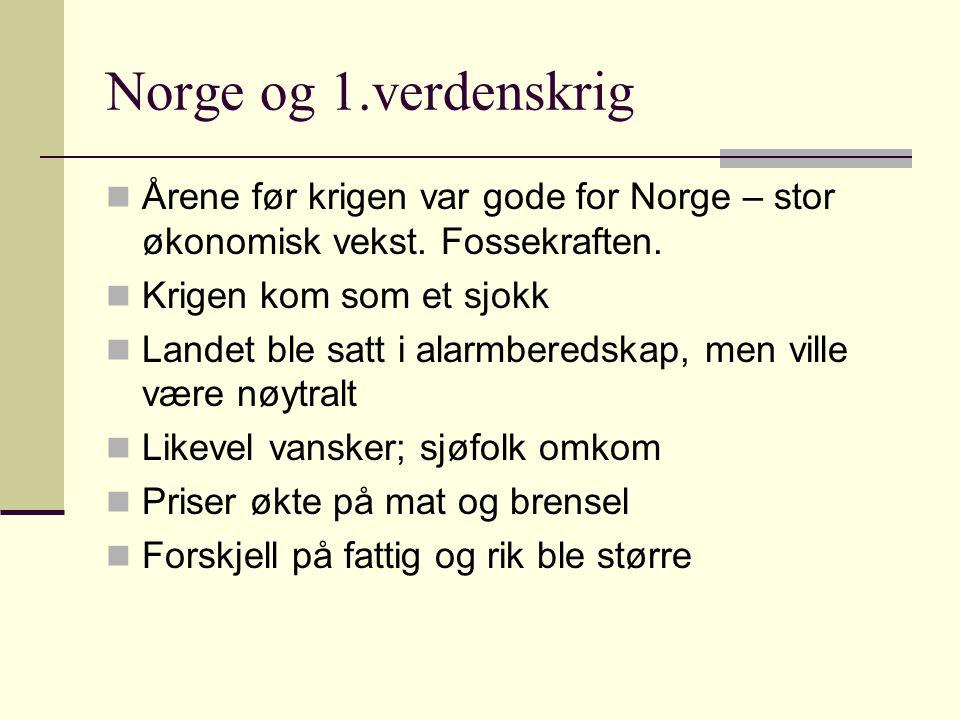 Norge og 1.verdenskrig Årene før krigen var gode for Norge – stor økonomisk vekst. Fossekraften. Krigen kom som et sjokk.