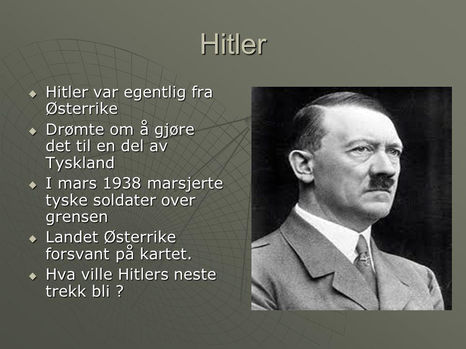 Hitler Hitler var egentlig fra Østerrike