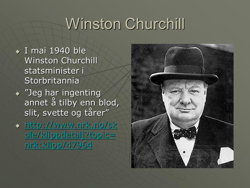 Winston Churchill I mai 1940 ble Winston Churchill statsminister i Storbritannia. Jeg har ingenting annet å tilby enn blod, slit, svette og tårer