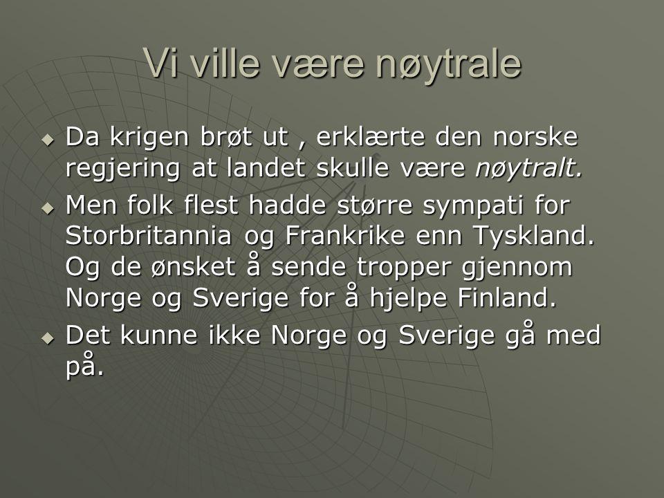 Vi ville være nøytrale Da krigen brøt ut , erklærte den norske regjering at landet skulle være nøytralt.