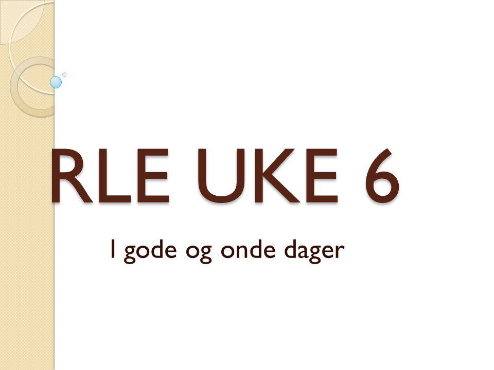 RLE UKE 6 I gode og onde dager