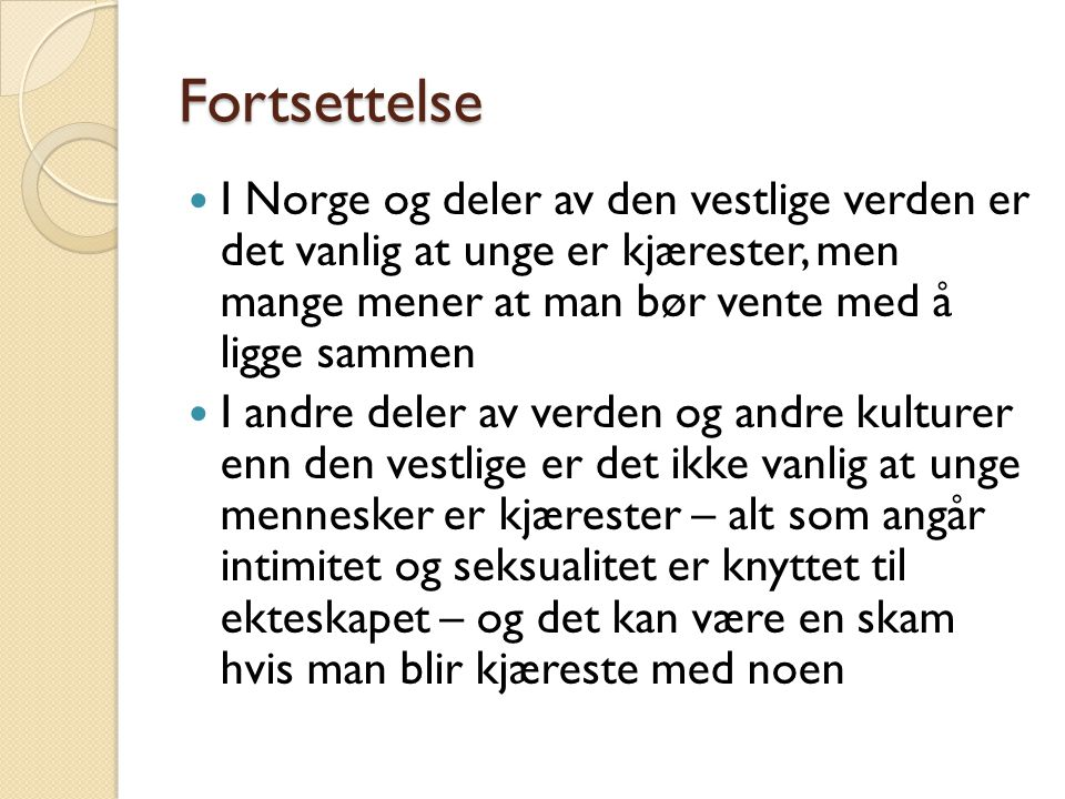 Fortsettelse I Norge og deler av den vestlige verden er det vanlig at unge er kjærester, men mange mener at man bør vente med å ligge sammen.