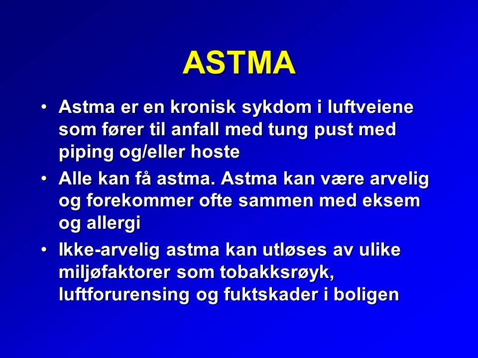 ASTMA Astma er en kronisk sykdom i luftveiene som fører til anfall med tung pust med piping og/eller hoste.