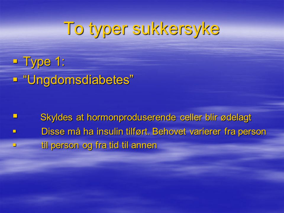 To typer sukkersyke Type 1: Ungdomsdiabetes