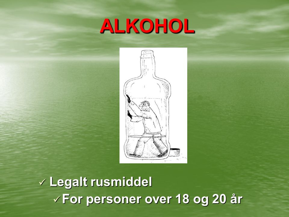 ALKOHOL Legalt rusmiddel For personer over 18 og 20 år