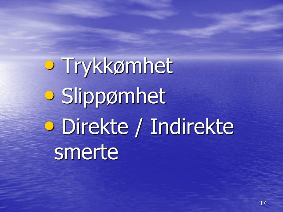 Trykkømhet Slippømhet Direkte / Indirekte smerte