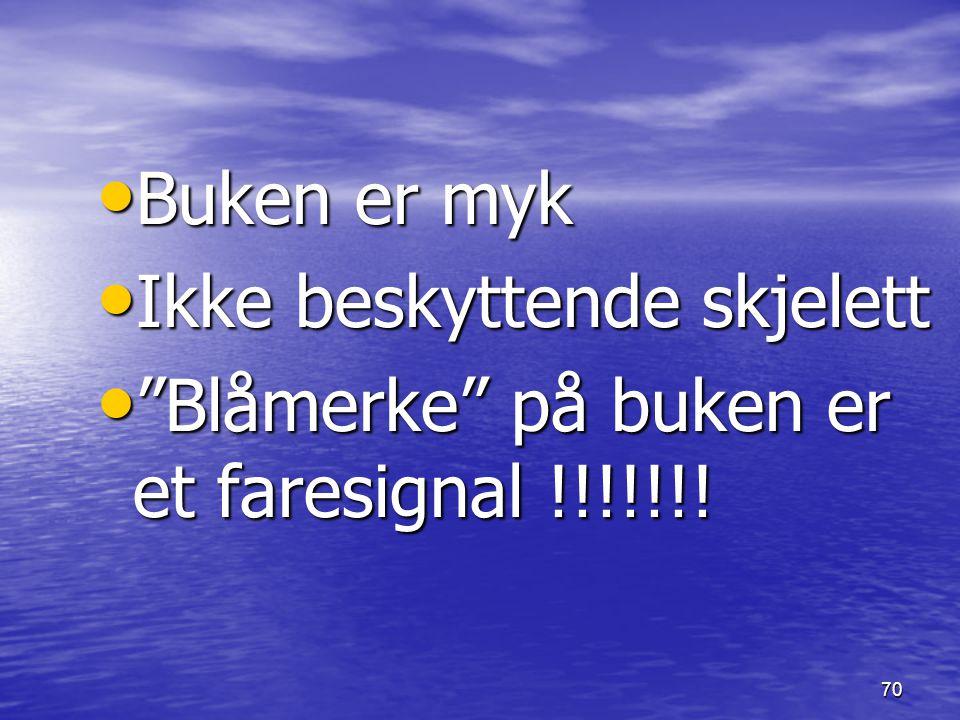 Buken er myk Ikke beskyttende skjelett Blåmerke på buken er et faresignal !!!!!!!