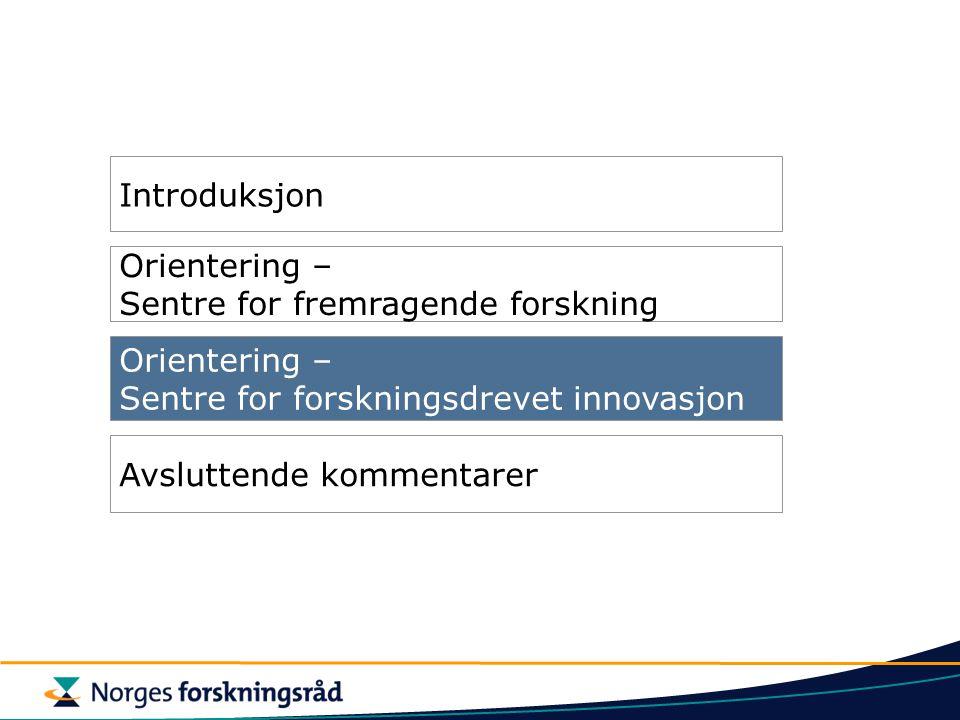 Introduksjon Orientering – Sentre for fremragende forskning. Orientering – Sentre for forskningsdrevet innovasjon.