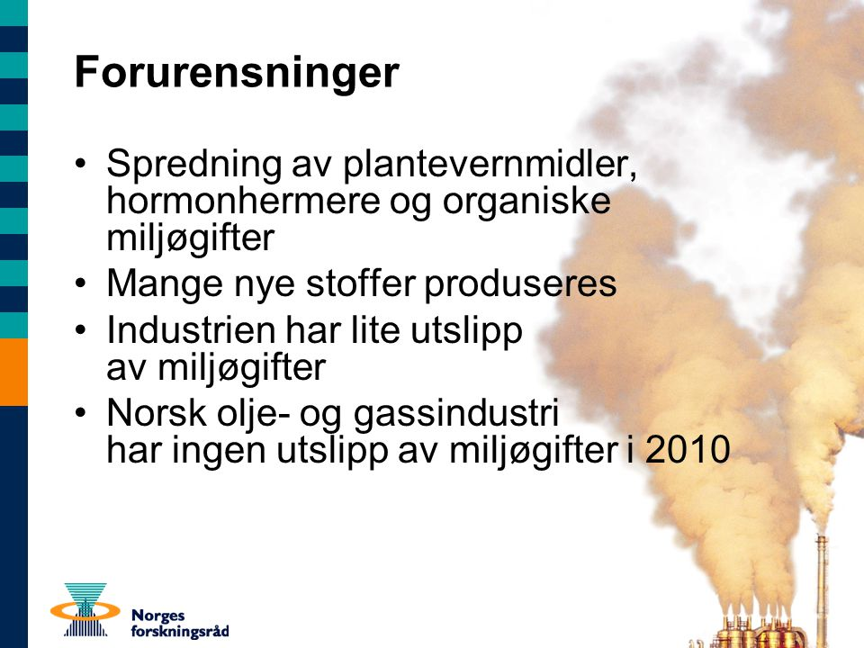 Forurensninger Spredning av plantevernmidler, hormonhermere og organiske miljøgifter. Mange nye stoffer produseres.