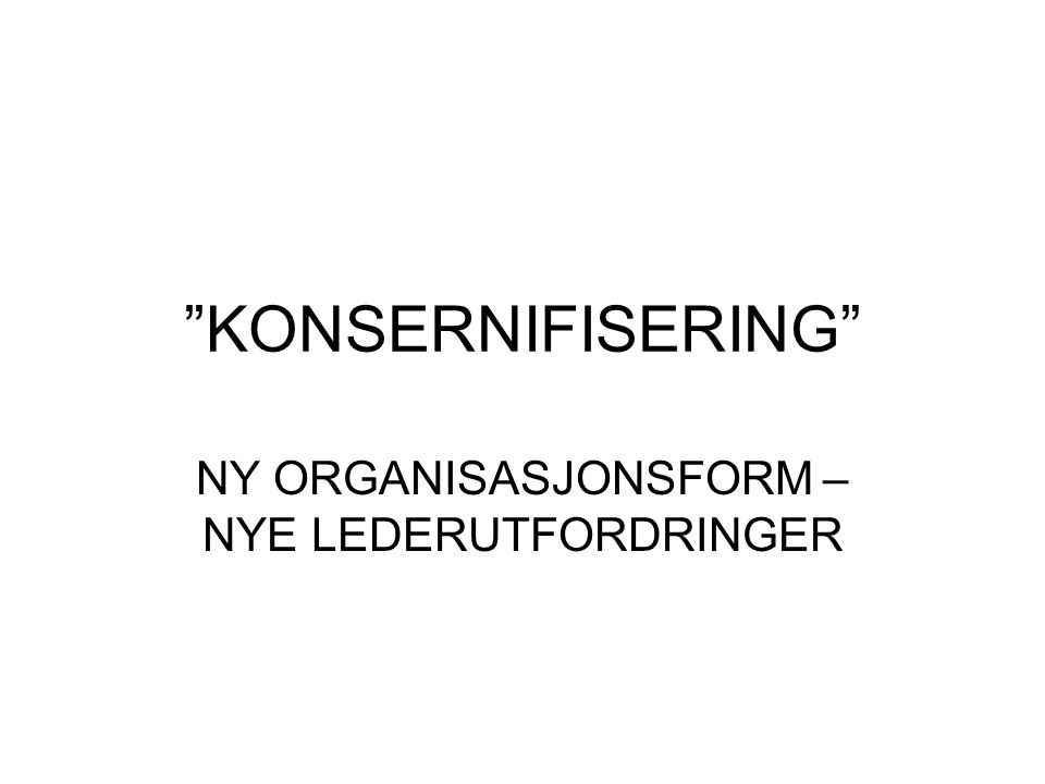 NY ORGANISASJONSFORM – NYE LEDERUTFORDRINGER