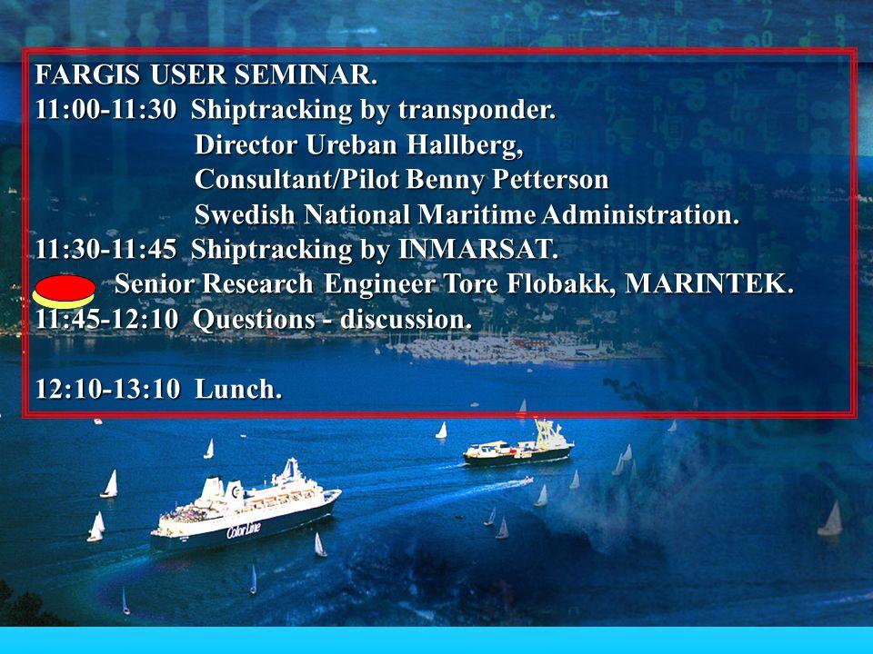 FARGIS USER SEMINAR. 11:00-11:30 Shiptracking by transponder. Director Ureban Hallberg, Consultant/Pilot Benny Petterson.