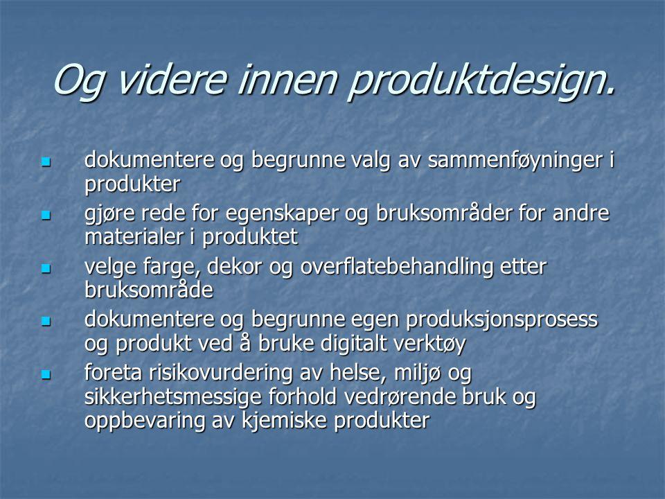 Og videre innen produktdesign.