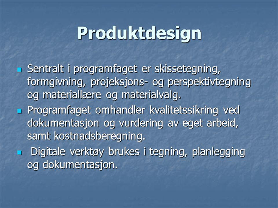 Produktdesign Sentralt i programfaget er skissetegning, formgivning, projeksjons- og perspektivtegning og materiallære og materialvalg.