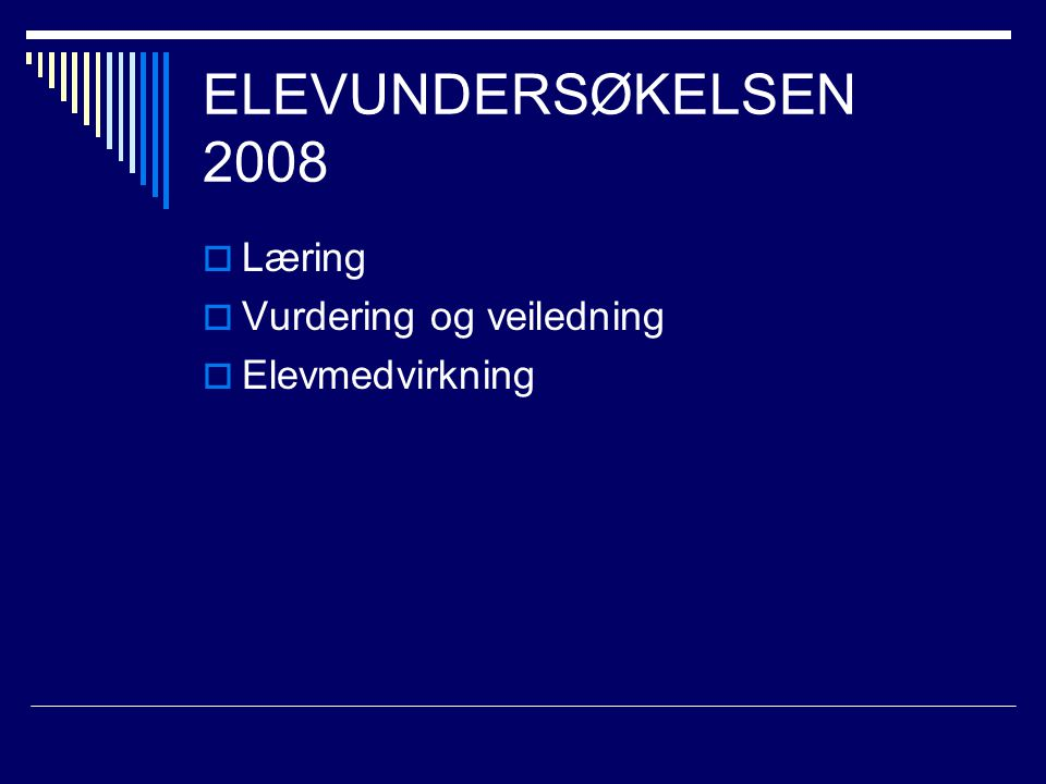ELEVUNDERSØKELSEN 2008 Læring Vurdering og veiledning Elevmedvirkning