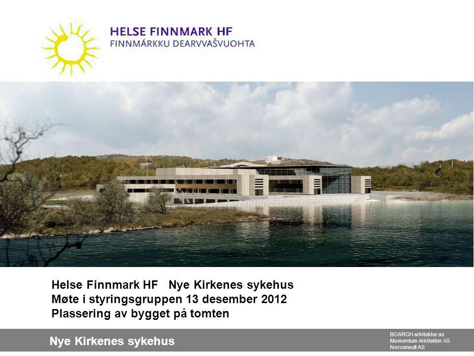 Helse Finnmark HF Nye Kirkenes sykehus Møte i styringsgruppen 13 desember 2012 Plassering av bygget på tomten