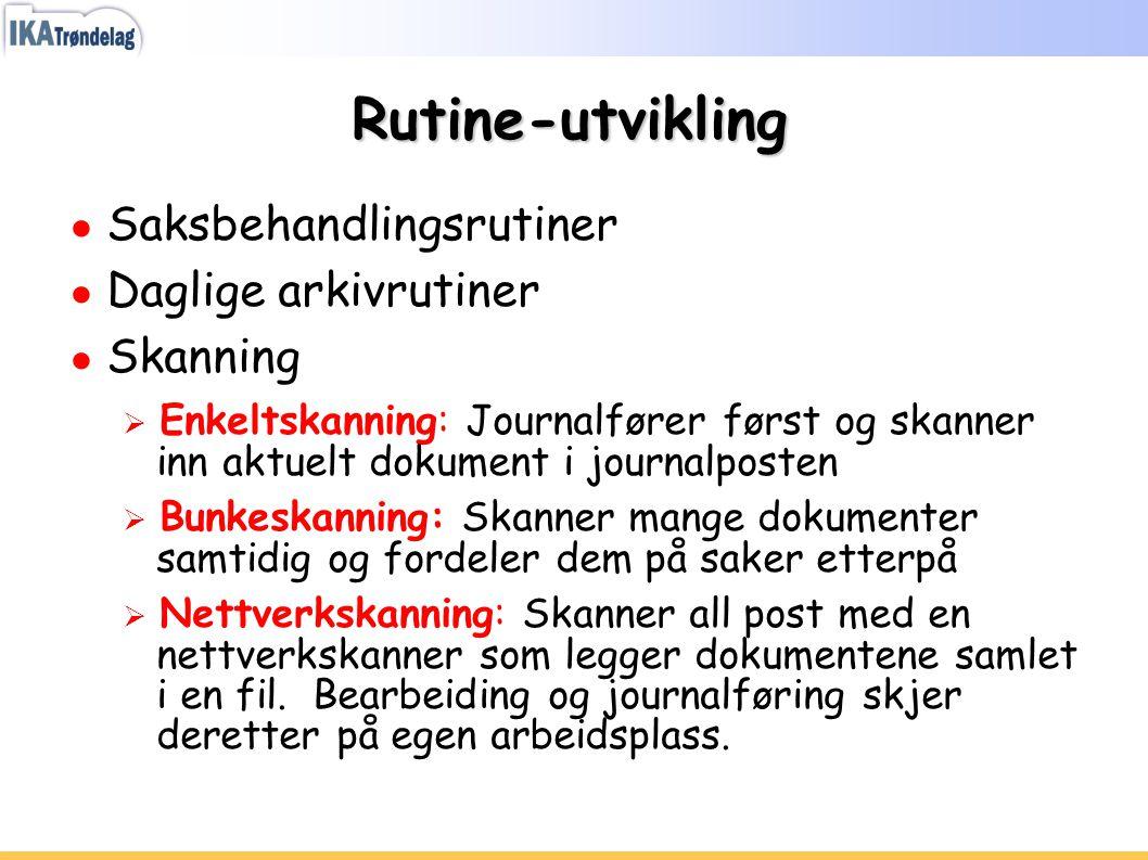 Rutine-utvikling Saksbehandlingsrutiner Daglige arkivrutiner Skanning