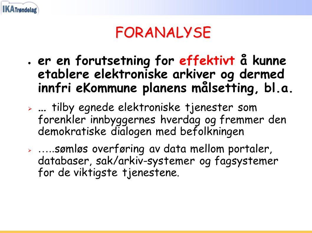 FORANALYSE er en forutsetning for effektivt å kunne etablere elektroniske arkiver og dermed innfri eKommune planens målsetting, bl.a.
