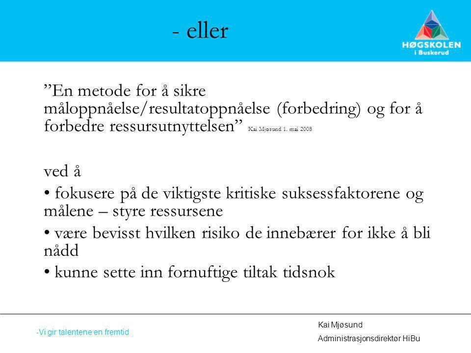 - eller En metode for å sikre måloppnåelse/resultatoppnåelse (forbedring) og for å forbedre ressursutnyttelsen Kai Mjøsund 1. mai 2008.