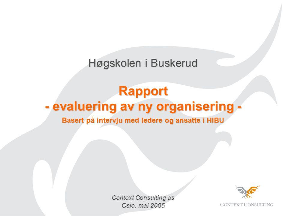 Høgskolen i Buskerud Rapport - evaluering av ny organisering - Basert på intervju med ledere og ansatte i HIBU Context Consulting as Oslo, mai 2005