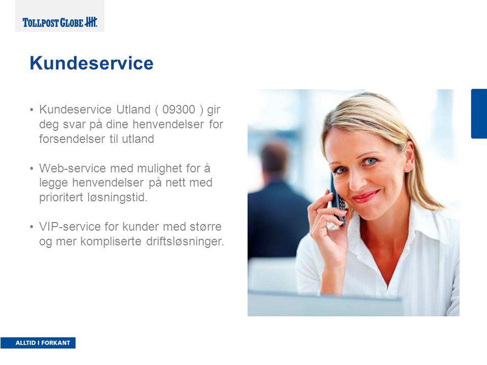 Kundeservice Kundeservice Utland ( 09300 ) gir deg svar på dine henvendelser for forsendelser til utland.