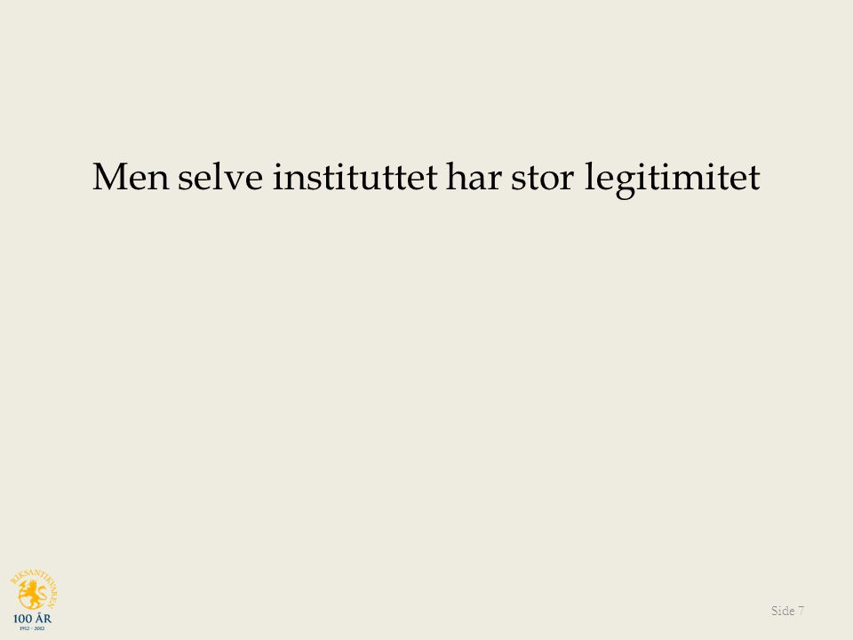 Men selve instituttet har stor legitimitet
