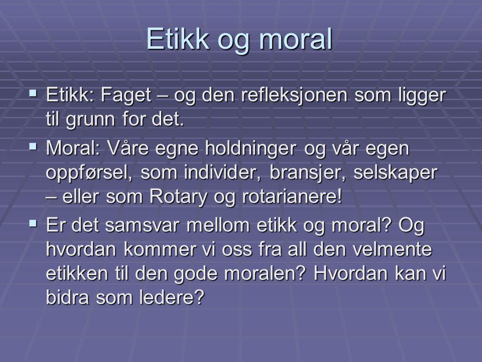Etikk og moral Etikk: Faget – og den refleksjonen som ligger til grunn for det.
