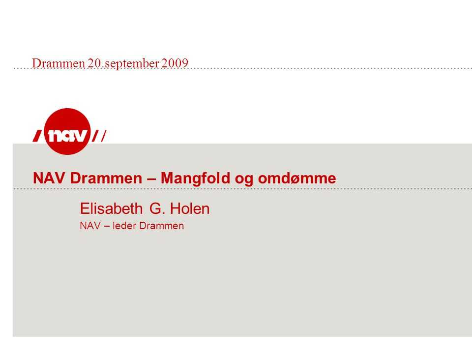 Drammen 20.september 2009 NAV Drammen – Mangfold og omdømme Elisabeth G.
