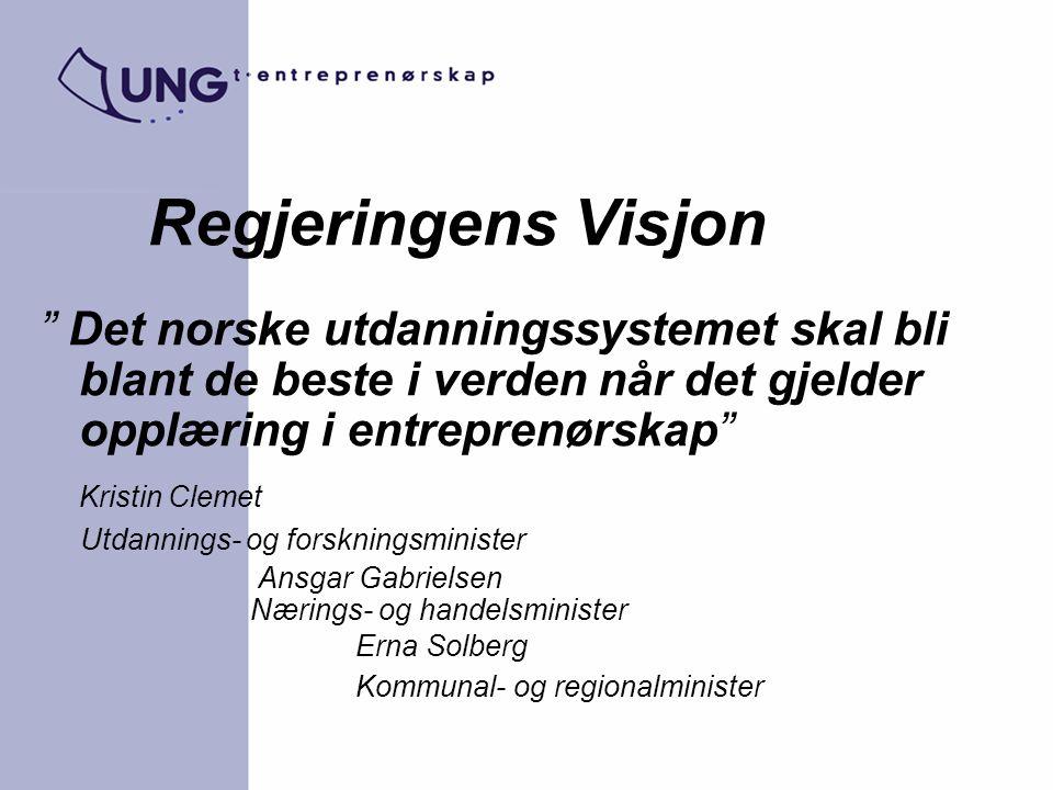 Regjeringens Visjon Det norske utdanningssystemet skal bli blant de beste i verden når det gjelder opplæring i entreprenørskap