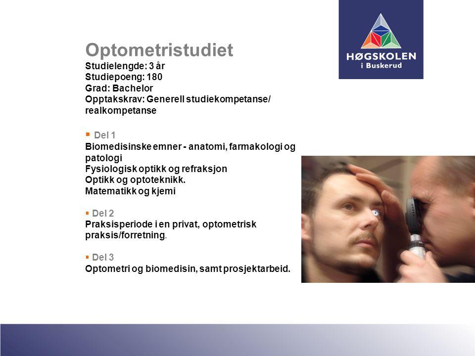 Optometristudiet Studielengde: 3 år Studiepoeng: 180 Grad: Bachelor Opptakskrav: Generell studiekompetanse/ realkompetanse