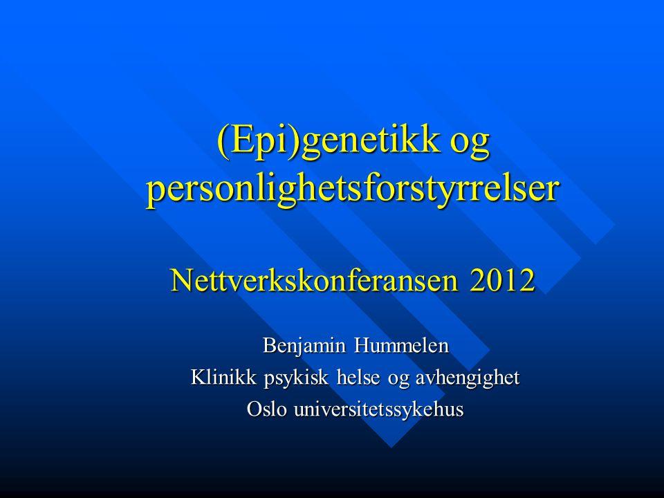 (Epi)genetikk og personlighetsforstyrrelser Nettverkskonferansen 2012
