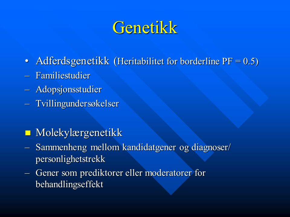 Genetikk Adferdsgenetikk (Heritabilitet for borderline PF = 0.5)