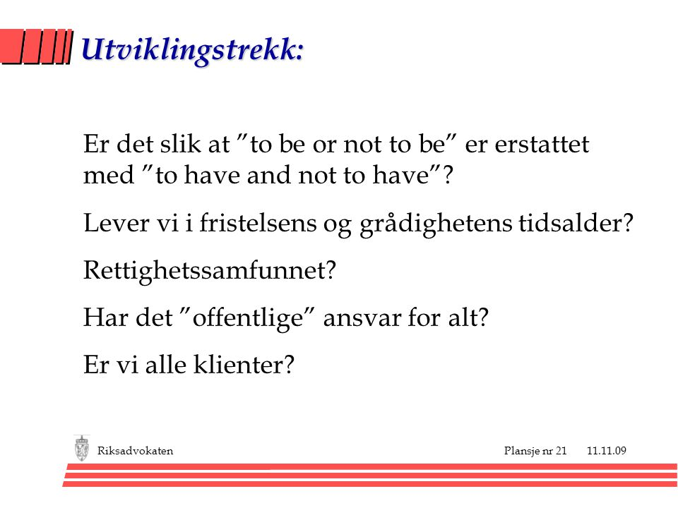 Utviklingstrekk: Er det slik at to be or not to be er erstattet med to have and not to have Lever vi i fristelsens og grådighetens tidsalder