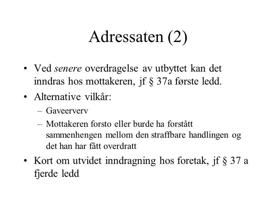 Adressaten (2) Ved senere overdragelse av utbyttet kan det inndras hos mottakeren, jf § 37a første ledd.