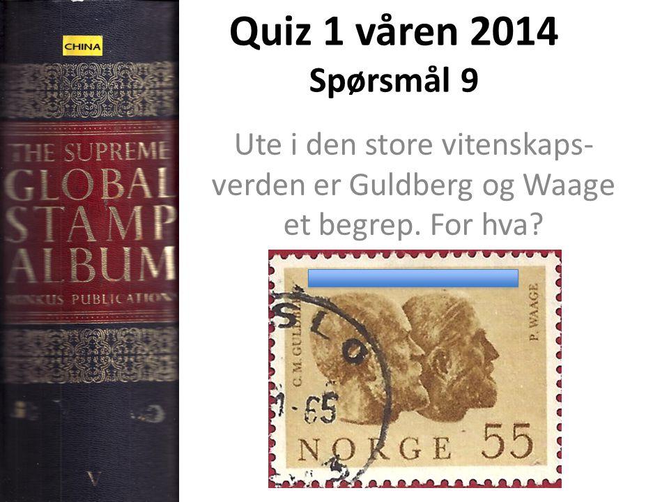 Quiz 1 våren 2014 Spørsmål 9 Ute i den store vitenskaps-verden er Guldberg og Waage et begrep.