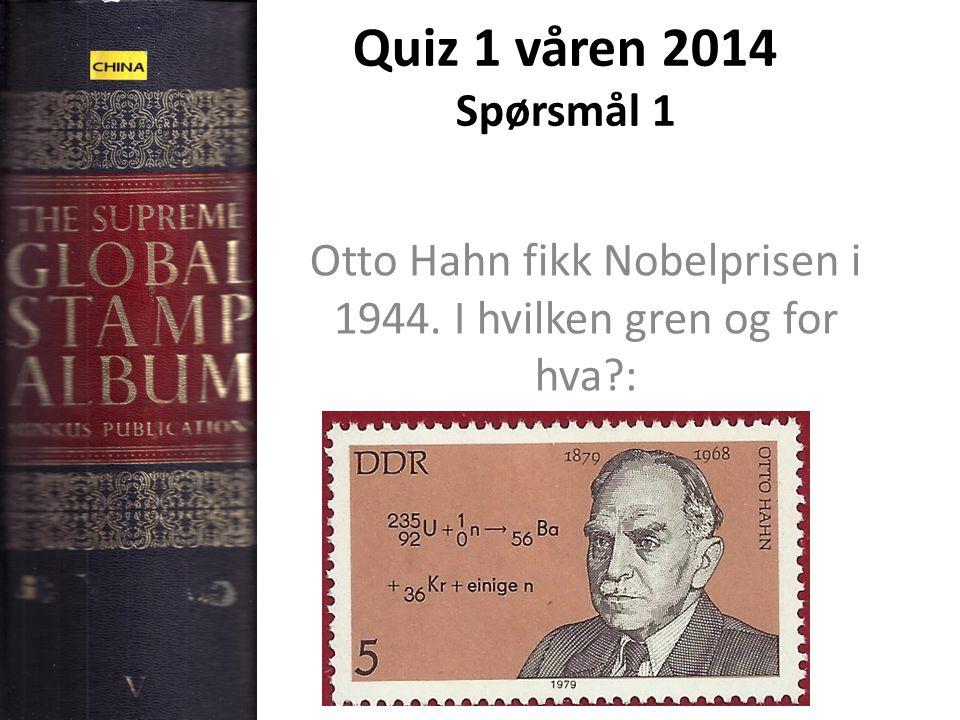 Otto Hahn fikk Nobelprisen i 1944. I hvilken gren og for hva :