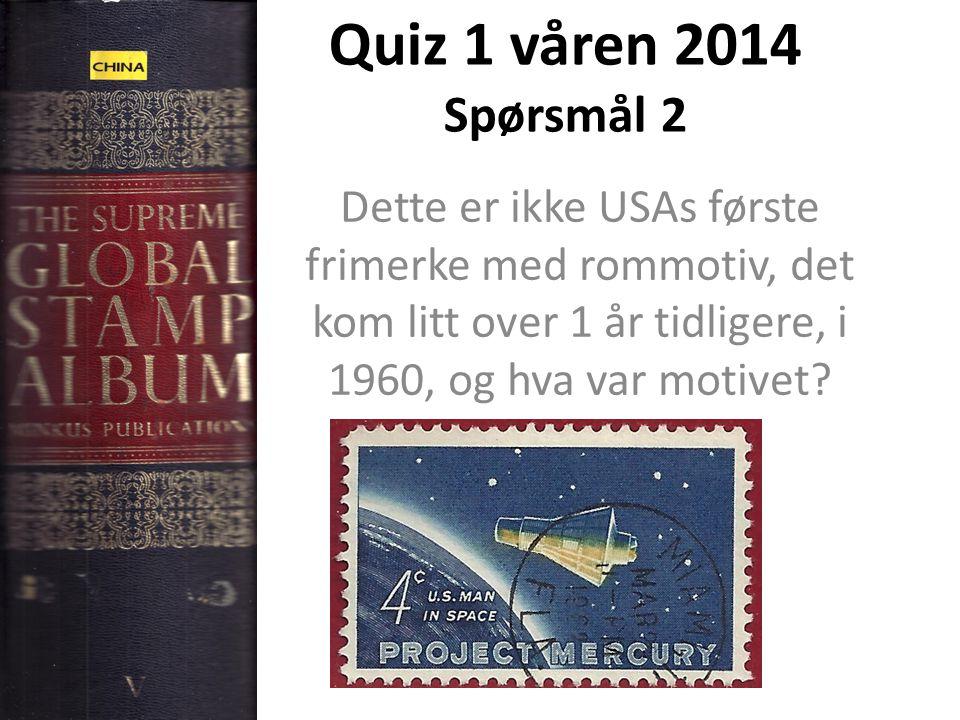 Quiz 1 våren 2014 Spørsmål 2 Dette er ikke USAs første frimerke med rommotiv, det kom litt over 1 år tidligere, i 1960, og hva var motivet