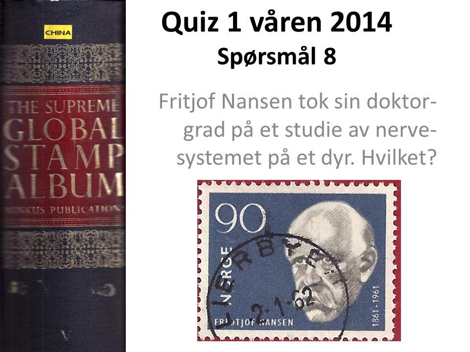 Quiz 1 våren 2014 Spørsmål 8 Fritjof Nansen tok sin doktor-grad på et studie av nerve-systemet på et dyr.