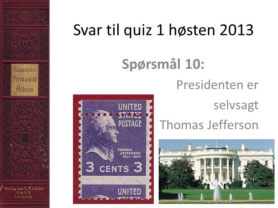 Spørsmål 10: Presidenten er selvsagt Thomas Jefferson