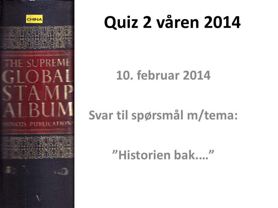 10. februar 2014 Svar til spørsmål m/tema: Historien bak.…