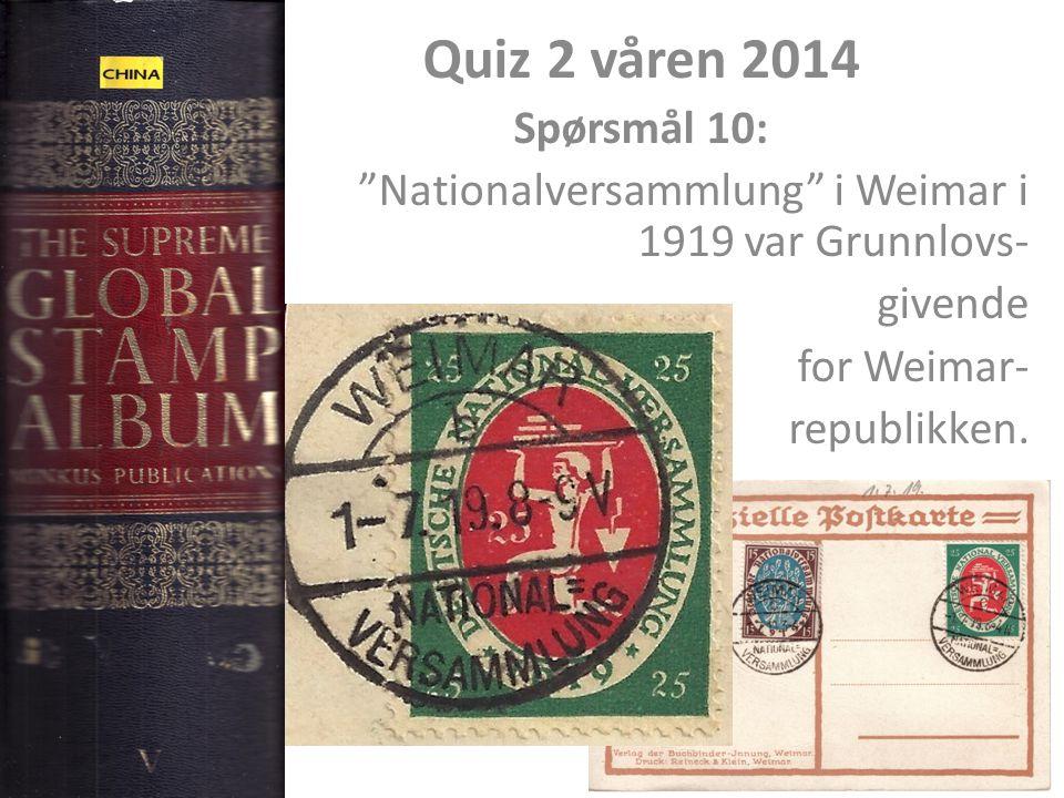 Quiz 2 våren 2014 Spørsmål 10: Nationalversammlung i Weimar i 1919 var Grunnlovs- givende. for Weimar-