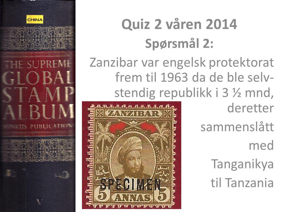 Quiz 2 våren 2014 Spørsmål 2: Zanzibar var engelsk protektorat frem til 1963 da de ble selv-stendig republikk i 3 ½ mnd, deretter.